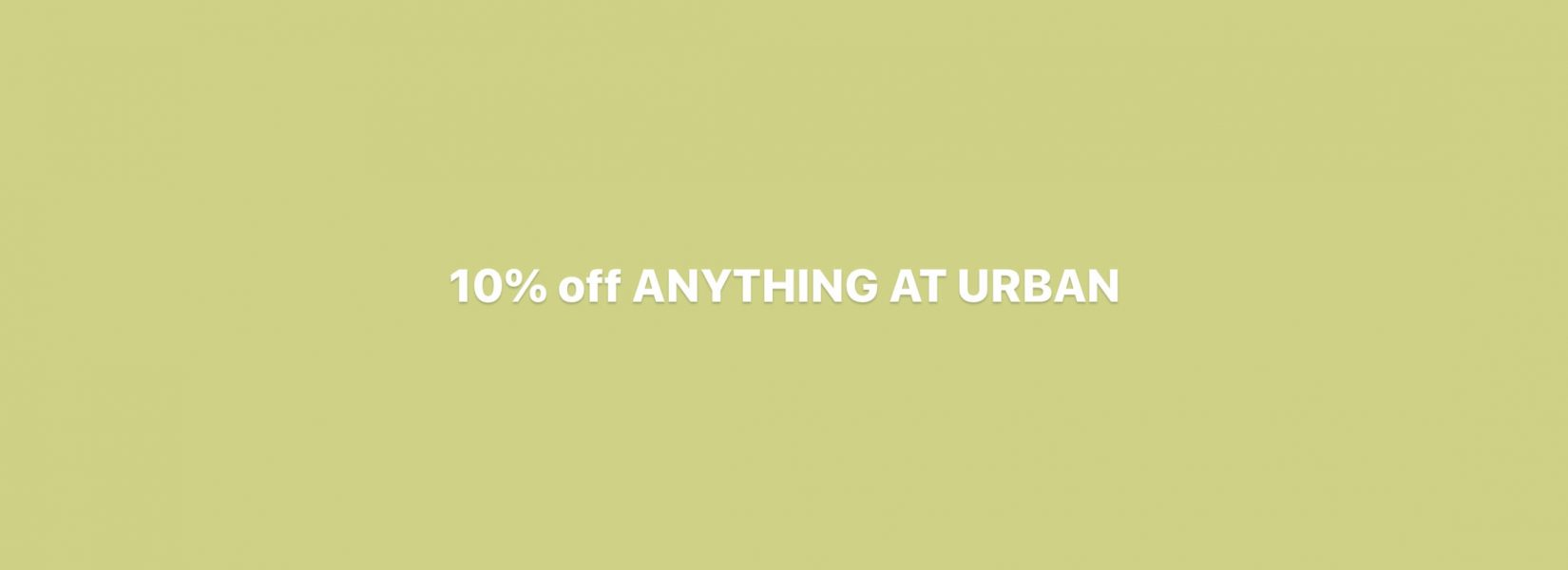 URBAN DISCOUNT: 10% OFF EVERYTHING